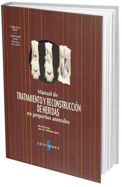 Manual de Tratamiento y Reconstrucción de Heridas en Pequeños Animales